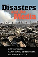 Disasters and the Media (Global Crises and the Media)