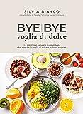 Bye bye voglia di dolce: La colazione naturale in equilibrio, che annulla la voglia di dolce e la fame nervosa (Cucina vegetariana e vegan) (Italian Edition)