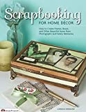 Scrapbooking for Home Decor: How to Create Frames, Boxes and Other Beautiful Items from Photographs and Family Memories: 5382