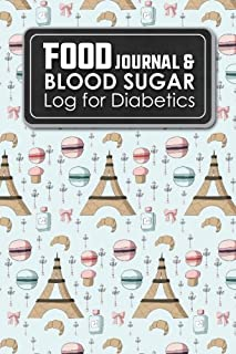 Food Journal & Blood Sugar Log for Diabetics: Blood Glucose Tracking Sheet, Diabetic Food And Blood Sugar Journal, Glucose Tracking Chart, Cute Paris Cover (Volume 16)