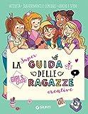 La super guida delle ragazze creative. Girls' book. Ediz. a spirale