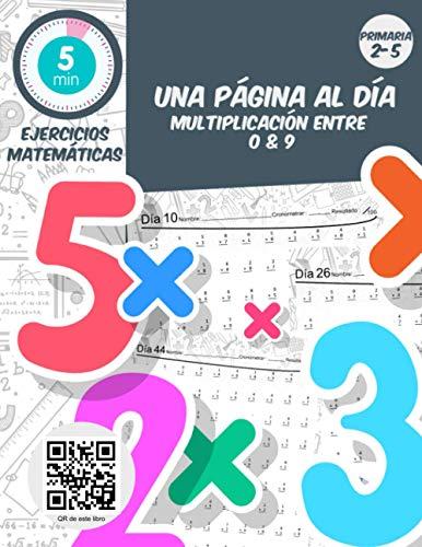 5 min ejercicios matemáticas una página al dia multiplicacion entre 0 & 9: Práctica diaria de matemáticas para grados 2-5, libro de ejercicios de matemáticas para edades de 6-11 años
