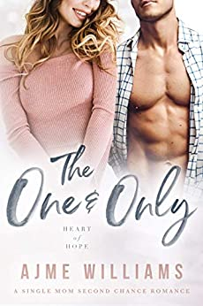 The One and Only: A Single Mom Second Chance Romance (Heart of Hope) by [Ajme Williams]