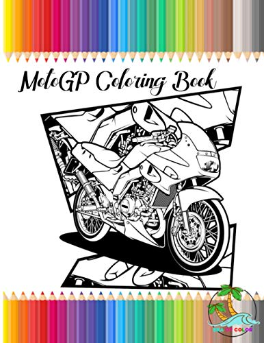 Motogp coloring book: Quality Design of hot Super Bikes ready to color for all Moto Gp fans