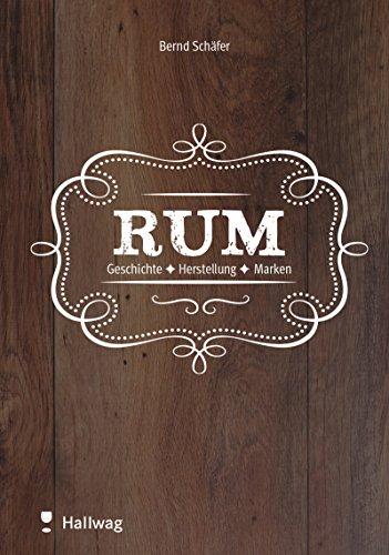 Rum: Geschichte - Herstellung - Marken (Hallwag Allgemeine Einführungen)