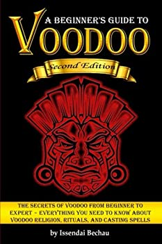 Voodoo  The Secrets of Voodoo from Beginner to Expert ~ Everything You Need to Know about Voodoo Religion Rituals and Casting Spells