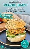 Veggie, Baby!: Vegetarisch Kochen für die ganze Familie