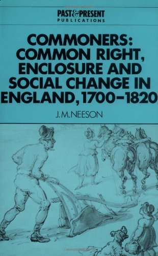 Commoners: Common Right, Enclosure and Social Change in England, 1700–1820 (Past and Present Publications)