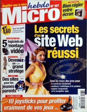 MICRO HEBDO [No 197] du 24/01/2002 - LES SECRETS D'UN SITE WEB REUSSI - 10 JOYSTICKS POUR PROFITER VRAIMENT DE VOS JEUX - DES SITES POUR LES JEUNES PARENTS - DEVENEZ UN GRAND STRATEGE - 5 LOGICIELS DE MONTAGE VIDEO - BIEN REGLER VOTRE ECRAN