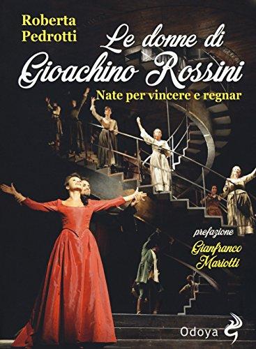 Le donne di Gioachino Rossini. Nate per vincere e regnar
