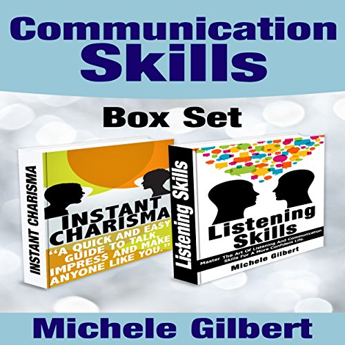 The Communication Skills Box Set: Instant Charisma and Listening Skills - Talk, Impress, and Make Anyone Like You; and Master the Art of Listening and Communication cover art