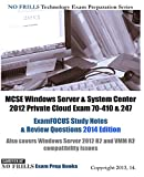 MCSE Windows Server & System Center 2012 Private Cloud Exam 70-410 & 247 ExamFOCUS Study Notes & Review Questions 2014 Edition: Also covers Windows ... Frills Technology Exam Preparation Series)