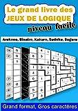 Le grand livre des jeux de logique - Niveau facile: 240 grilles pour les débutants pour découvrir Arukone, Binairo, Kakuro, Sudoku et Suguru - Grand format A4, gros caractères