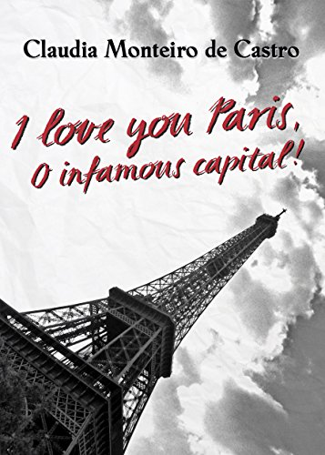 I love you Paris, O infamous capital! (English Edition) eBook: de Castro, Claudia Monteiro: Amazon.es: Tienda Kindle
