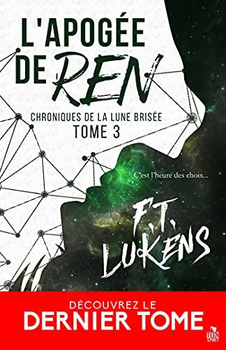 L'apogée de Ren: Chroniques de la Lune brisée, T3 par [F. T. Lukens, Katelyne le Ny]