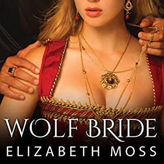 Wolf Bride     Lust in the Tudor Court, Book 1              By:                                                                                                                                 Elizabeth Moss                               Narrated by:                                                                                                                                 Charlotte Anne Dore                      Length: 10 hrs and 53 mins     104 ratings     Overall 4.0