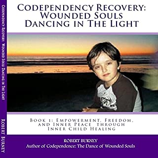 Codependency Recovery: Wounded Souls Dancing in the Light     Book 1: Empowerment, Freedom, and Inner Peace Through Inner Child Healing              By:                                                                                                                                 Robert Burney                               Narrated by:                                                                                                                                 RK Meier                      Length: 8 hrs and 59 mins     21 ratings     Overall 4.3
