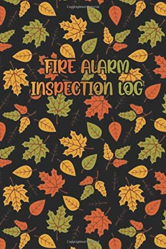FIRE ALARM INSPECTION LOG: Autumn Leaf Pattern in Black Cover- Logbook Journal for Fire Safety Register, Project Quality and Maintenance Inspection - ... for Engineers, Inspectors and Smart Employees