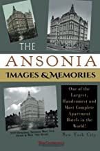 The Ansonia Images & Memories: One of the Largest, Handsomest and Most Complete Apartment Hotels in the World! by The Cardinals (2015-05-20)