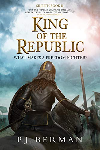 King of the Republic: What Makes A Freedom Fighter? (Silrith Book 2) (Medieval Epic Fantasy)