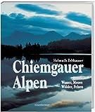 Chiemgauer Alpen. Wasser, Moore, Wälder, Felsen (Rosenheimer Raritäten)