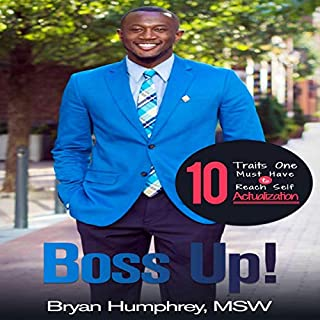 Boss Up!     10 Traits One Must Have to Reach Self-Actualization              Written by:                                                                                                                                 Bryan Humphrey                               Narrated by:                                                                                                                                 Bryan Humphrey                      Length: 3 hrs and 11 mins     Not rated yet     Overall 0.0