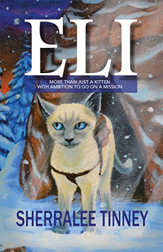 Eli: More Than Just a Kitten with Ambition to Go on a Mission by [Sherralee Tinney]