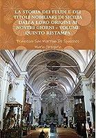 La Storia Dei Feudi E Dei Titoli Nobiliari Di Sicilia Dalla Loro Origini AI Nostri Giorni - Volume Quinto Ristampa 2013