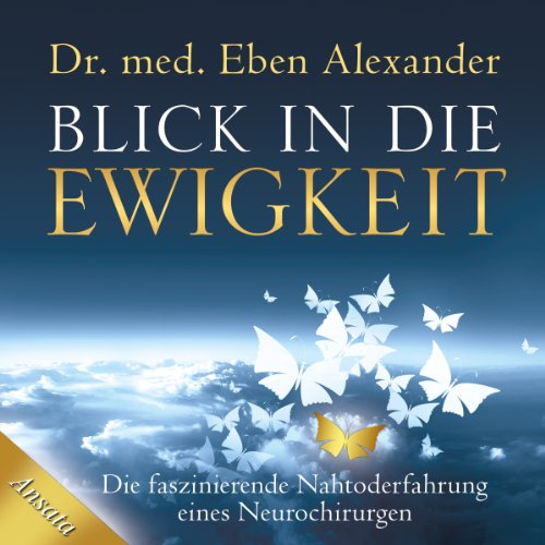 Blick in die Ewigkeit     Die faszinierende Nahtoderfahrung eines Neurochirurgen              By:                                                                                                                                 Eben Alexander                               Narrated by:                                                                                                                                 Helge Heynold                      Length: 6 hrs and 10 mins     Not rated yet     Overall 0.0