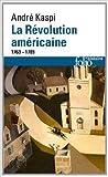 La révolution américaine - (1763-1789) de André Kaspi ( 10 octobre 2013 ) - Folio; Édition édition revue et augmentée (10 octobre 2013) - 10/10/2013
