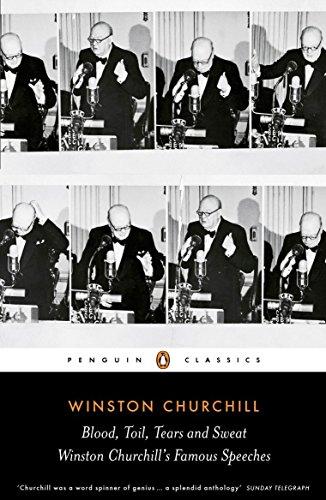 Blood, Toil, Tears and Sweat: Winston Churchill's Famous Speeches (Penguin Classics)