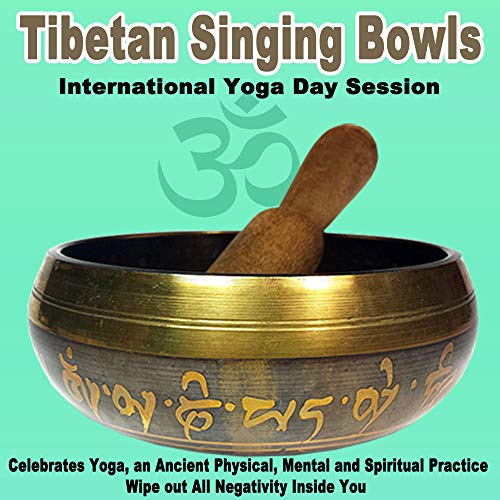 Tibetan Singing Bowls - International Yoga Day 2019 Session (Celebrates Yoga, an Ancient Physical, Mental and Spiritual Practice) Wipe out All Negativity Inside You