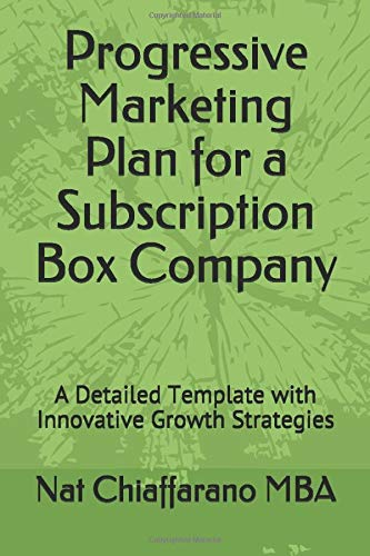 Progressive Marketing Plan for a Subscription Box Company: A Detailed Template with Innovative Growth Strategies