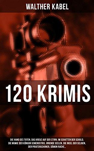 120 KRIMIS: Die Hand des Toten, Im Schatten der Schuld, Die Mumie der Königin Semenostris, Irrende Seelen, Der Piratenschoner, Dämon Rache…