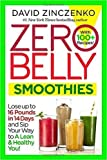 Zero Belly Smoothies: Lose up to 16 Pounds in 14 Days and Sip Your Way to A Lean & Healthy You! by David Zinczenko (2016-06-28)