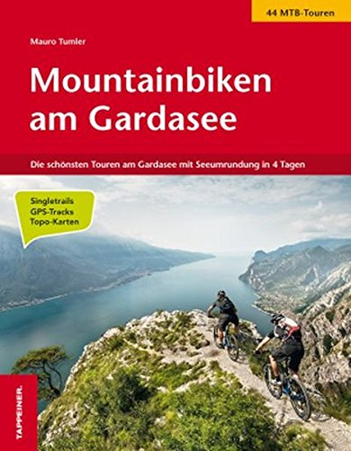 Mountainbiken am Gardasee: Die schönsten Touren am Gardasee mit Seeumrundung in 4 Tagen
