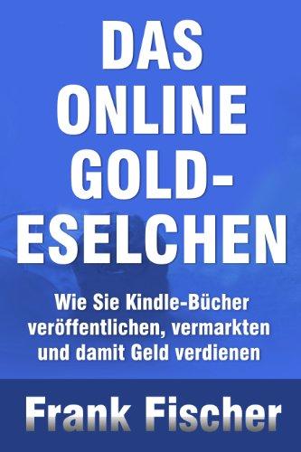 Couverture du livre DAS ONLINE GOLD-ESELCHEN - Wie Sie Kindle-Bücher veröffentlichen, vermarkten und damit Geld verdienen (German Edition)