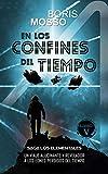 Los Elementales - EN LOS CONFINES DEL TIEMPO: Un viaje alucinante y revelador a los eones perdidos del tiempo