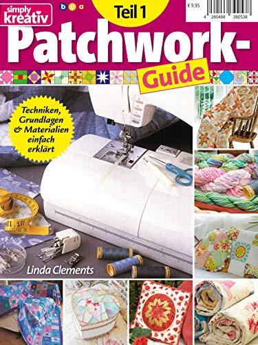 Simply kreativ - Patchwork-Guide Teil 1: Techniken, Grundlagen & Materialien einfach erklärt