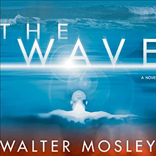 The Wave                   By:                                                                                                                                 Walter Mosley                               Narrated by:                                                                                                                                 Tim Cain                      Length: 5 hrs and 25 mins     115 ratings     Overall 3.4