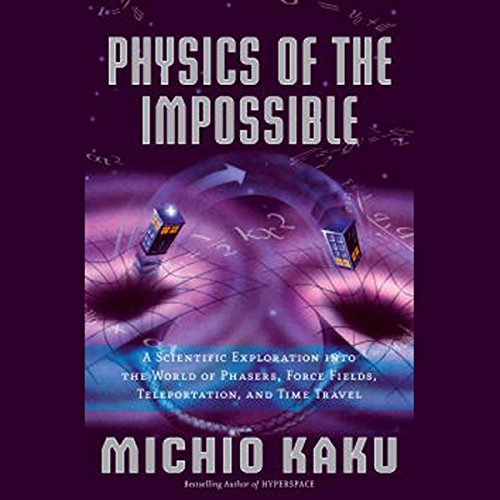 Physics of the Impossible     A Scientific Exploration              Written by:                                                                                                                                 Michio Kaku                               Narrated by:                                                                                                                                 Feodor Chin                      Length: 11 hrs and 50 mins     3 ratings     Overall 5.0