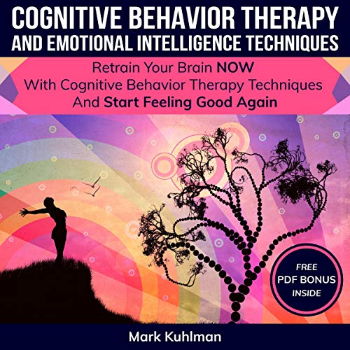 Cognitive Behavior Therapy and Emotional Intelligence Techniques     Retrain Your Brain Now with Cognitive Behavior Therapy Techniques and Start Feeling Good Again              By:                                                                                                                                 Mark Kuhlman                               Narrated by:                                                                                                                                 Heath Douglass                      Length: 3 hrs and 3 mins     25 ratings     Overall 4.8