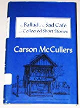 The Ballad of the Sad Cafe: The Novels and Stories of Carson McCullers