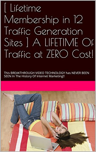 [ Lifetime Membership in 12 Traffic Generation Sites ] A LIFETIME Of Traffic at ZERO Cost!: This BREAKTHROUGH VIDEO TECHNOLOGY has NEVER BEEN SEEN  In ... Of Internet Marketing!! (English Edition)