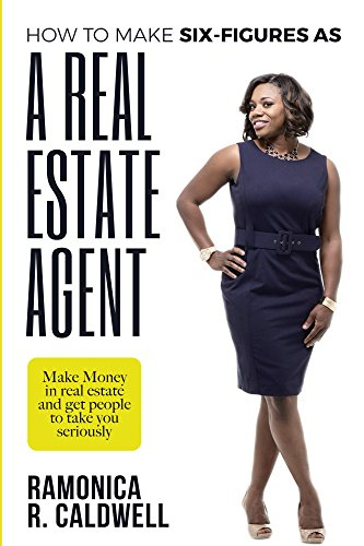 Amazon Com How To Make Six Figures As A Real Estate Agent An Easy Way To Make Money In Real Estate And Get People To Take You Seriously As A Professional Ebook Caldwell Ramonica
