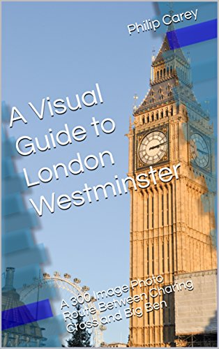 A Visual Guide to London Westminster: A 300 Image Photo Route Between Charing Cross and Big Ben (London Runs and Photo Routes Book 2) (English Edition)