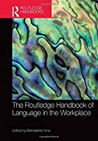 The Routledge Handbook of Language in the Workplace (Routledge Handbooks in Applied Linguistics)