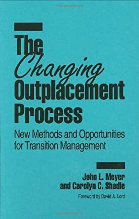 The Changing Outplacement Process: New Methods and Opportunities for Transition Management by John L. Meyer (1994-10-30)