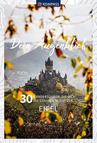 Dein Augenblick Eifel: 30 Wandertouren, die dich ins Staunen versetzen. (KOMPASS-Themen-Wanderführer)