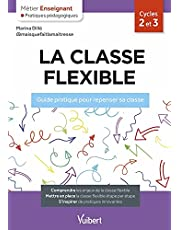 La classe flexible: Guide pratique pour repenser sa classe (2021)